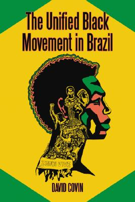 The Unified Black Movement in Brazil, 1978++2002 By Covin, David